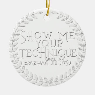 Show Me Your Technique - since 1914 Ceramic Ornament