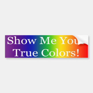 Show Me Your True Colors Bumper Sticker