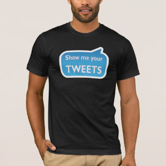 Show me your tweets T-Shirt