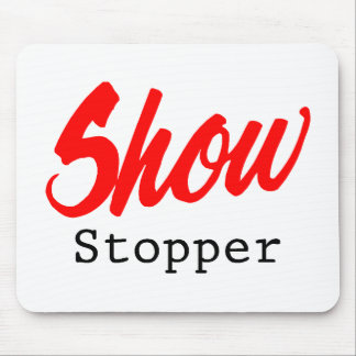 Show Stopper Mouse Pads