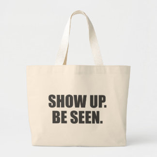 Show Up. Be Seen. Large Tote Bag