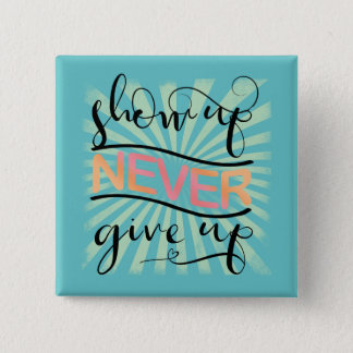 Show Up Never Give Up ID380 15 Cm Square Badge