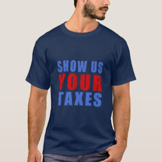 Show us your taxes T-Shirt