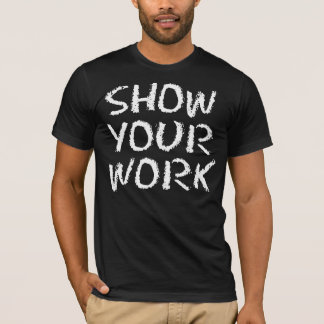 Show Your Work T-Shirt