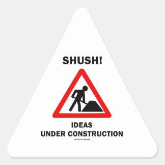 Shush! Ideas Under Construction (Sign Humor) Triangle Sticker