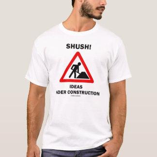 Shush! Ideas Under Construction (Traffic Sign) T-Shirt