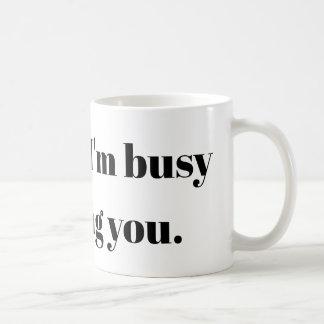 Shush... I'm busy ignoring you Coffee mug