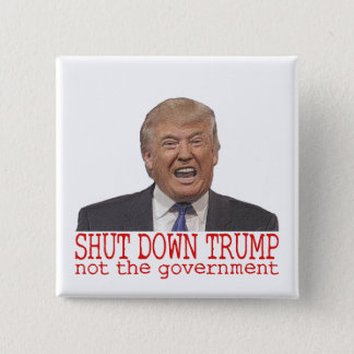Shut down Trump, not the government 15 Cm Square Badge