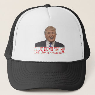 Shut down Trump, not the government Trucker Hat