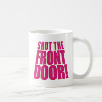 Shut the Front Door 2 Coffee Mug