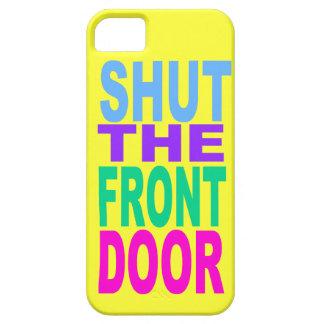 SHUT THE FRONT DOOR CASE FOR THE iPhone 5
