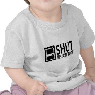 SHUT The Front Door T Shirts