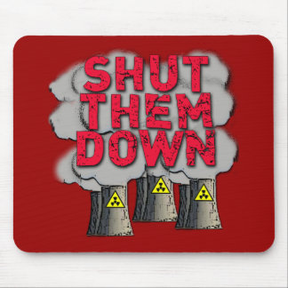 SHUT THEM DOWN Nuclear Power Plant Tshirt Mouse Pad
