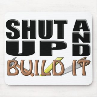 SHUT UP AND BUILD IT (Construction) Mouse Pad
