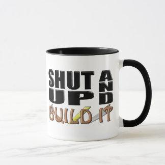 SHUT UP AND BUILD IT (Construction) Mug