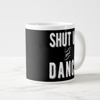 """Shut Up and Dance"" Jumbo Coffee Mug"