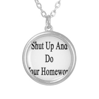 Shut Up And Do Your Homework Round Pendant Necklace