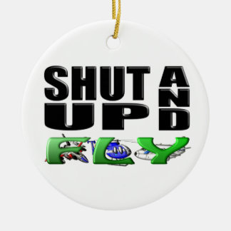 SHUT UP AND FLY (Aircraft) Ceramic Ornament