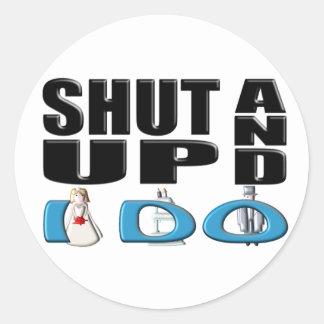 SHUT UP AND I DO (Bride and Groom) Round Sticker
