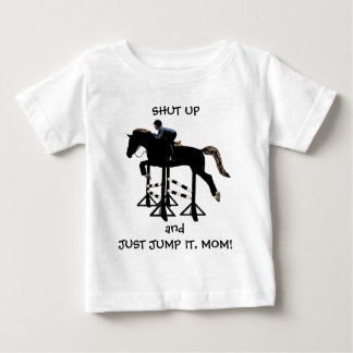 Shut Up and Just Jump It Horse Baby T-Shirt