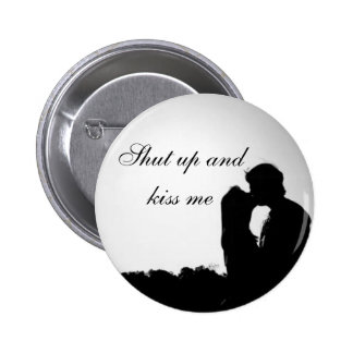 Shut up and kiss me 6 cm round badge