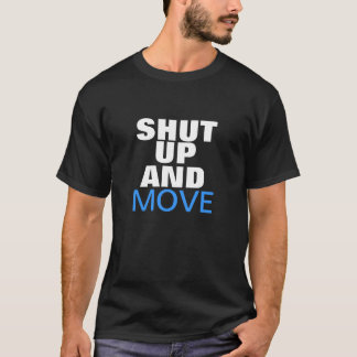 Shut up and move. To be and to last. T-Shirt