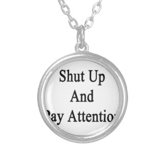 Shut Up And Pay Attention Round Pendant Necklace