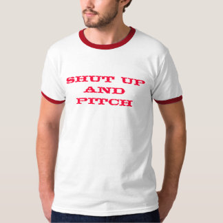 SHUT UP AND PITCH T-Shirt