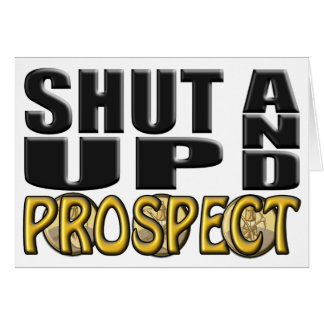SHUT UP AND PROSPECT (Supplies) Greeting Card