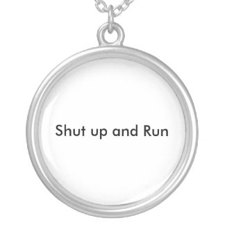 Shut up and Run Round Pendant Necklace
