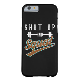 Shut Up And Squat - Leg Day Workout Motivational Barely There iPhone 6 Case