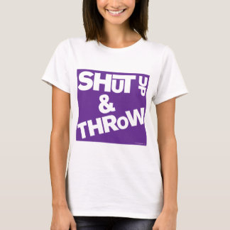 shut Up And Throw T-Shirt