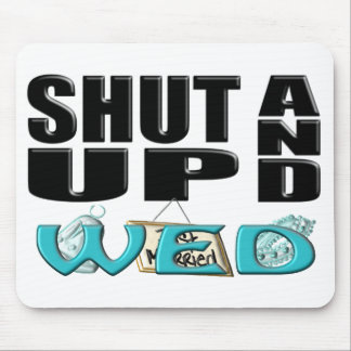 SHUT UP AND WED (Just Married) Mouse Pad
