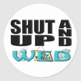 SHUT UP AND WED (Just Married) Round Sticker