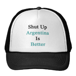 Shut Up Argentina Is Better Trucker Hat