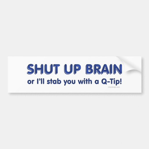 Shut Up Brain Bumpersticker Bumper Sticker