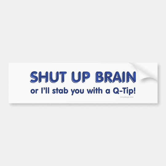 Shut Up Brain Bumpersticker Bumper Sticker