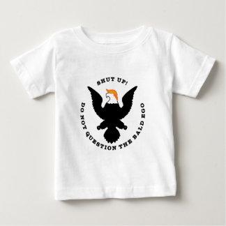 Shut Up Do Not Question the Bald Ego (light) Baby T-Shirt