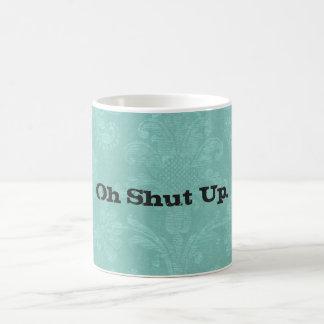 Shut Up Funny Humorous Coffee Mug