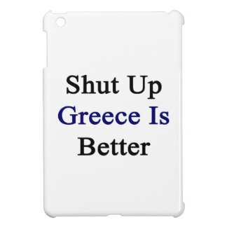 Shut Up Greece Is Better Case For The iPad Mini