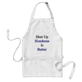 Shut Up Honduras Is Better Adult Apron