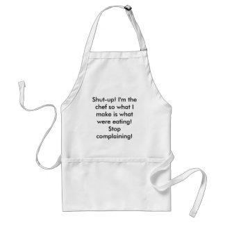 Shut-up I m the chef so what I make is what we Apron