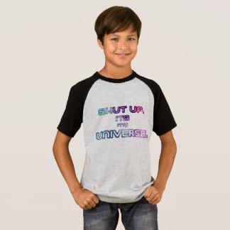 Shut Up Its My Universe. T-Shirt