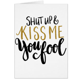 """Shut up & Kiss Me You Fool!"" Card"