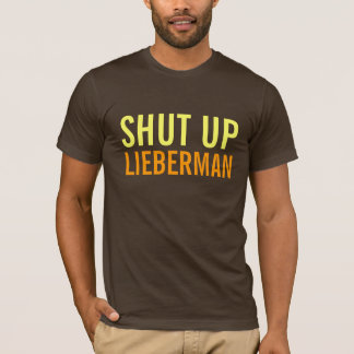 SHUT UP, LIEBERMAN T-Shirt