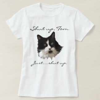 Shut Up Tom Cat T-Shirt