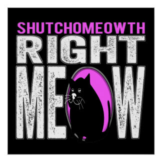 Shut Your Mouth - Right MEOW! Kitty Speaks Print