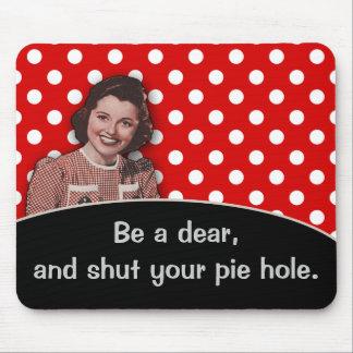 Shut Your Pie Hole Mousepads