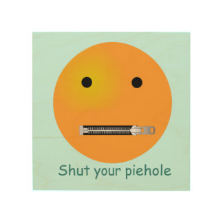 Shut Your Pie hole Smiley Face - Blue Background Wood Canvas