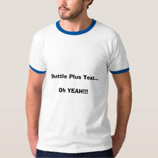 Shuttle Plus Text...Oh YEAH!!! T-Shirt